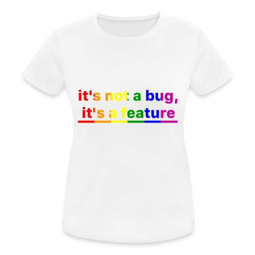 It's not a bug, it's a feature (Rainbow pride( - Camiseta mujer transpirable