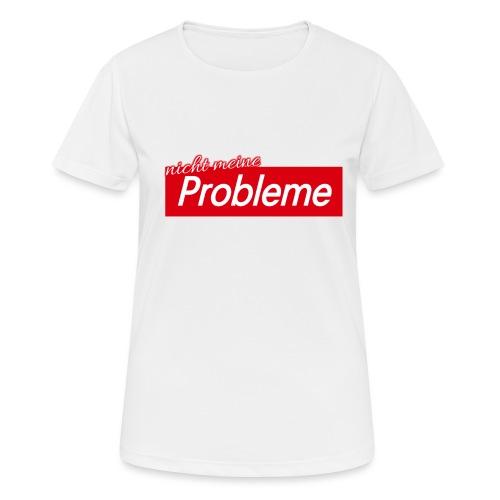 Nicht meine Probleme - Frauen T-Shirt atmungsaktiv