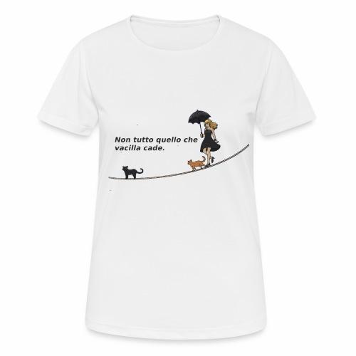 Non tutto quello che vacilla cade - Maglietta da donna traspirante