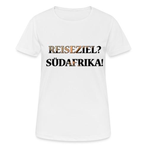 Reiseziel? Südafrika! - Frauen T-Shirt atmungsaktiv