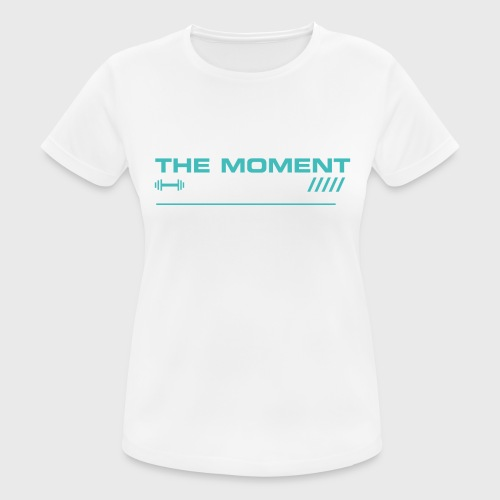 THE MOMENT IS NOW - Camiseta mujer transpirable