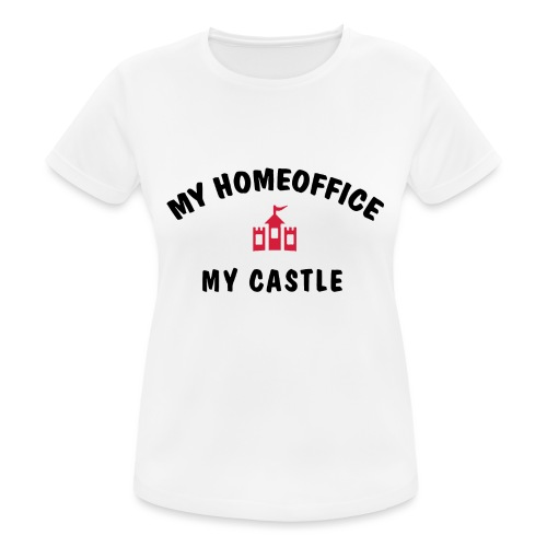 MY HOMEOFFICE MY CASTLE - Frauen T-Shirt atmungsaktiv