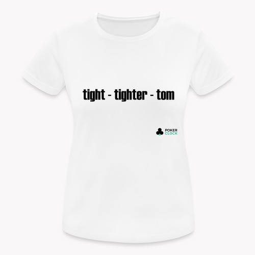tight - tighter - tom - Frauen T-Shirt atmungsaktiv