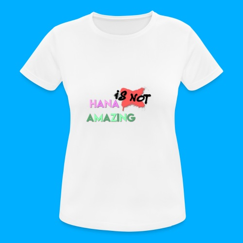 Hana Is Not Amazing T-Shirts - Women's Breathable T-Shirt