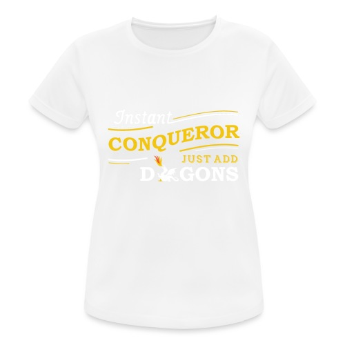 Instant Conqueror, Just Add Dragons - Women's Breathable T-Shirt
