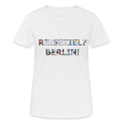 Reiseziel? Berlin! - Frauen T-Shirt atmungsaktiv