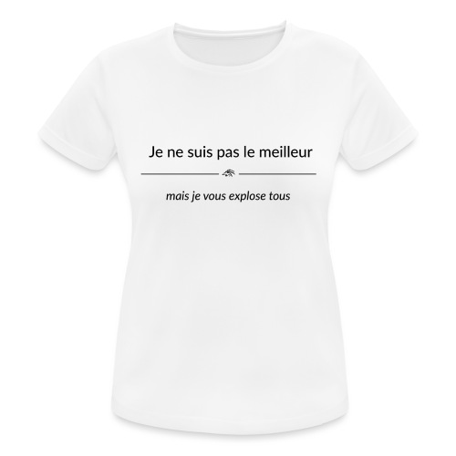 Je ne suis pas le meilleur - mais je vous explose - T-shirt respirant Femme