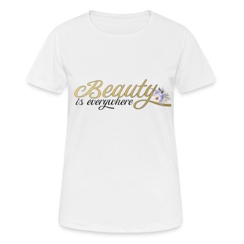beauty is everywhere - Frauen T-Shirt atmungsaktiv