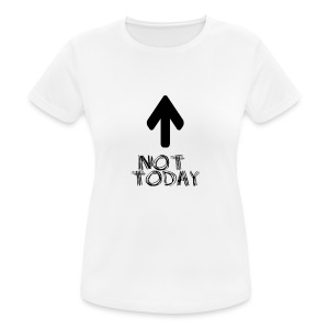 Not Today - Women's Breathable T-Shirt