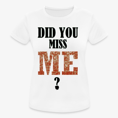 did you miss me black - Vrouwen T-shirt ademend actief