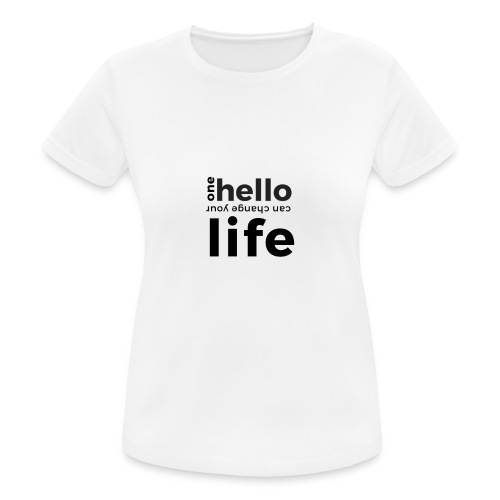 one hello can change your life - Frauen T-Shirt atmungsaktiv