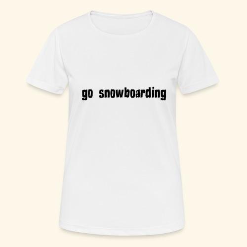 go snowboarding t-shirt geschenk idee - Frauen T-Shirt atmungsaktiv