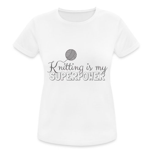Knitting Is My Superpower - Women's Breathable T-Shirt