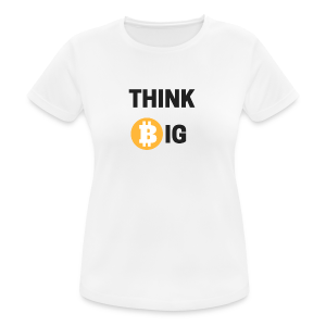 Think Big - Frauen T-Shirt atmungsaktiv