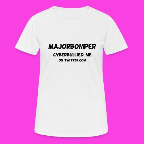 Majorbomper Cyberbullied Me On Twitter.com - Women's Breathable T-Shirt