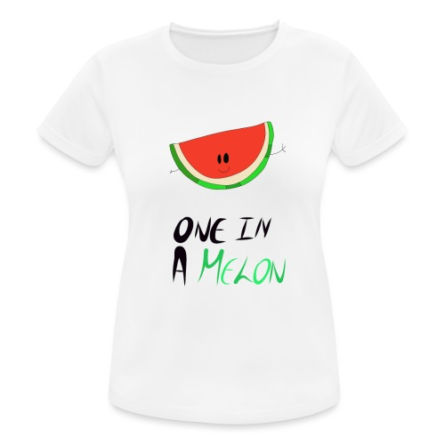 ONE IN A MELON Collection - Women's Breathable T-Shirt