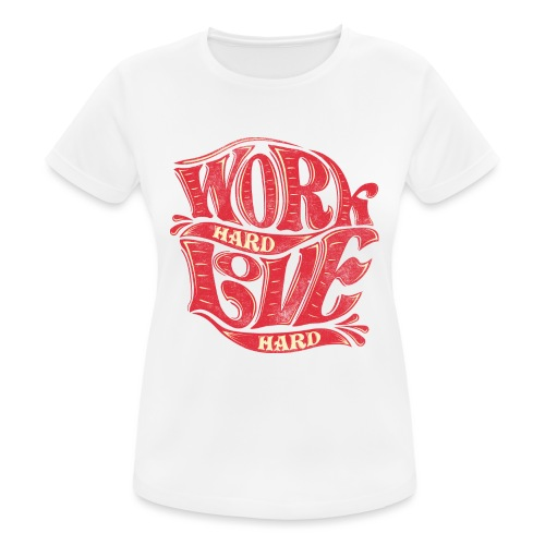 Work hard love hard - Frauen T-Shirt atmungsaktiv