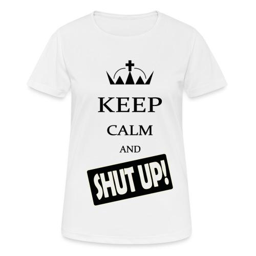 keep_calm and_shut up-01 - Maglietta da donna traspirante