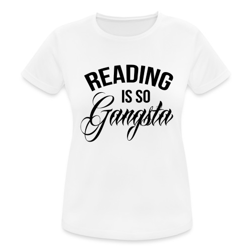 Reading is so Gangsta - Vrouwen T-shirt ademend actief