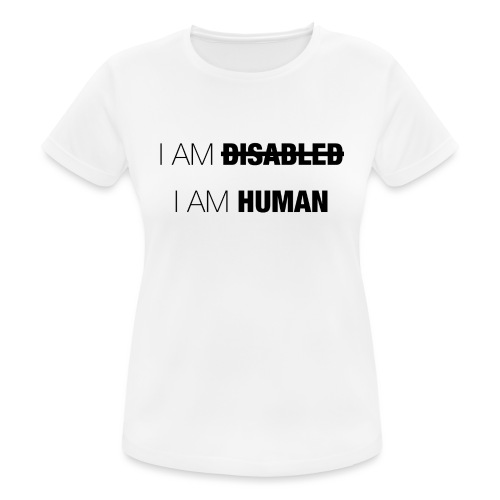 I AM DISABLED - I AM HUMAN - Women's Breathable T-Shirt
