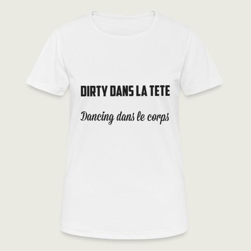 Dirty dans la tête Dancing dans le corps - T-shirt respirant Femme
