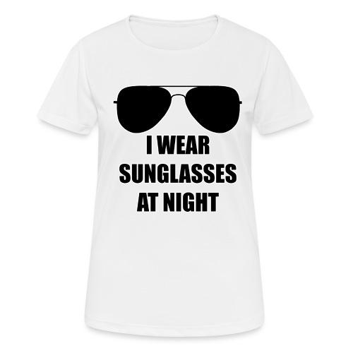 I Wear Sunglasses At Night - Frauen T-Shirt atmungsaktiv