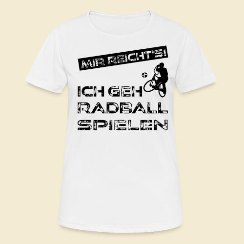 Radball   Mir reicht's! - Frauen T-Shirt atmungsaktiv