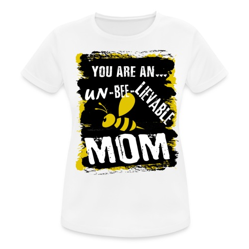 you are an... un-BEE-Lievable mom - Frauen T-Shirt atmungsaktiv