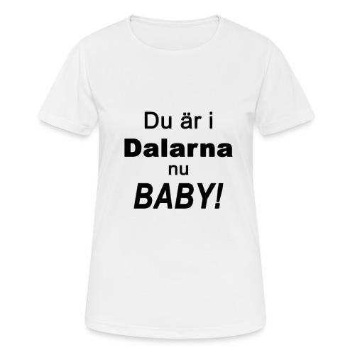 Du är i dalarna nu baby! - Andningsaktiv T-shirt dam