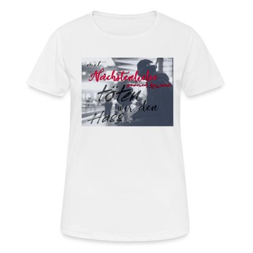 mit Nächstenliebe töten wir den Hass - Frauen T-Shirt atmungsaktiv
