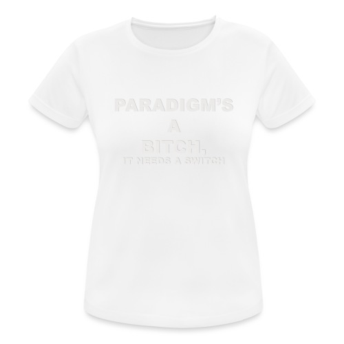 Paradigm's A Bitch - Women's Breathable T-Shirt