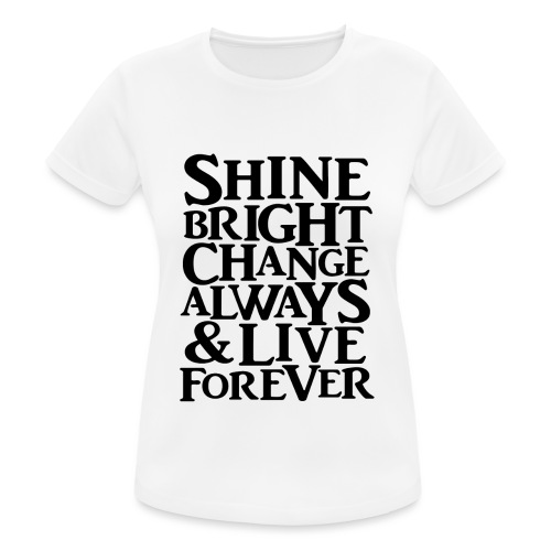 Shine Bright, Change Always & Live Forever - Women's Breathable T-Shirt