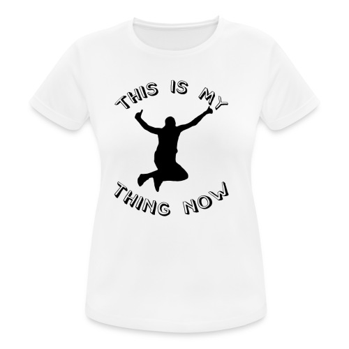 The 'This Is My Thing Now' Classic - Women's Breathable T-Shirt