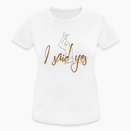 I said yes - Women's Breathable T-Shirt