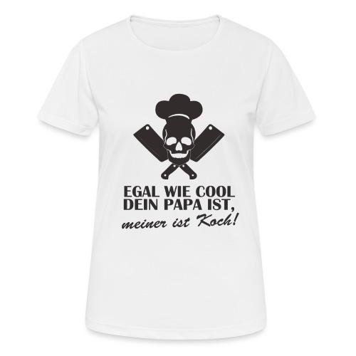 Egal wie cool Dein Papa ist, meiner ist Koch - Frauen T-Shirt atmungsaktiv