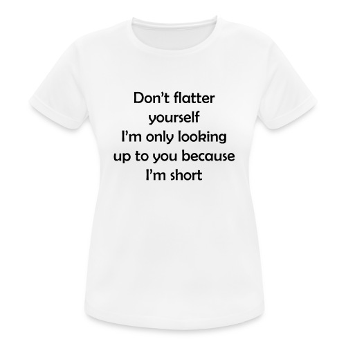 Do not flatter yourself - Women's Breathable T-Shirt