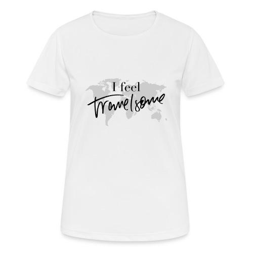 I feel Travelsome - Frauen T-Shirt atmungsaktiv
