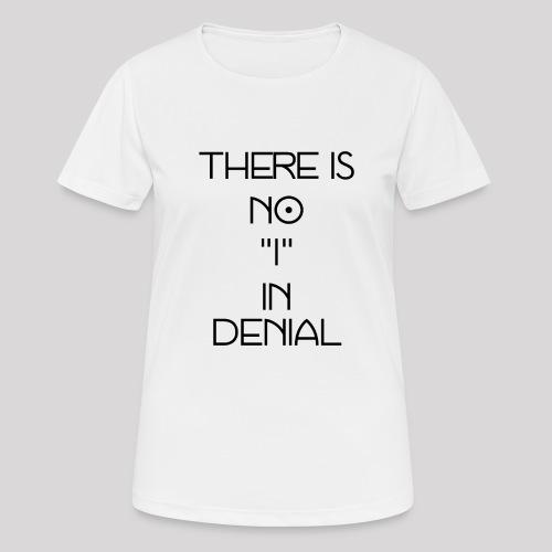 No I in denial - Vrouwen T-shirt ademend actief