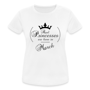 Real Princesses are born in March - Frauen T-Shirt atmungsaktiv