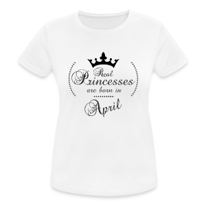 Real Princesses are born in April - Frauen T-Shirt atmungsaktiv