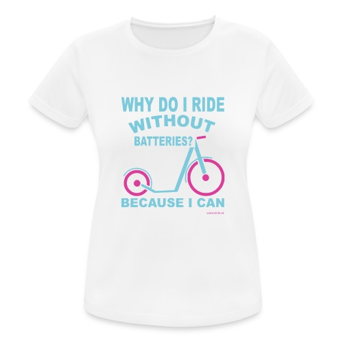 Footbike - Why do I ride without batteries? - Frauen T-Shirt atmungsaktiv