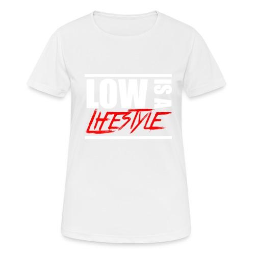 Low is a Lifestyle - Frauen T-Shirt atmungsaktiv
