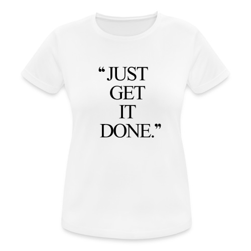 just get it done workout motivation - Dame T-shirt svedtransporterende