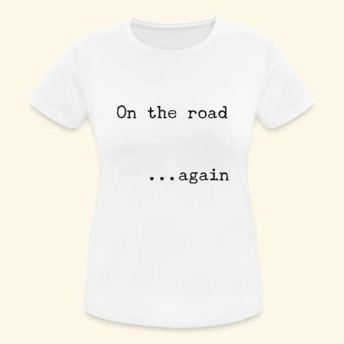 On the road... again - Camiseta mujer transpirable
