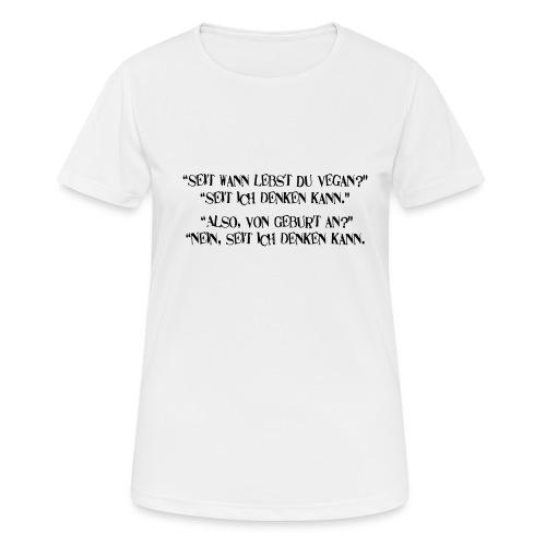 seit wann lebst du vegan - Frauen T-Shirt atmungsaktiv