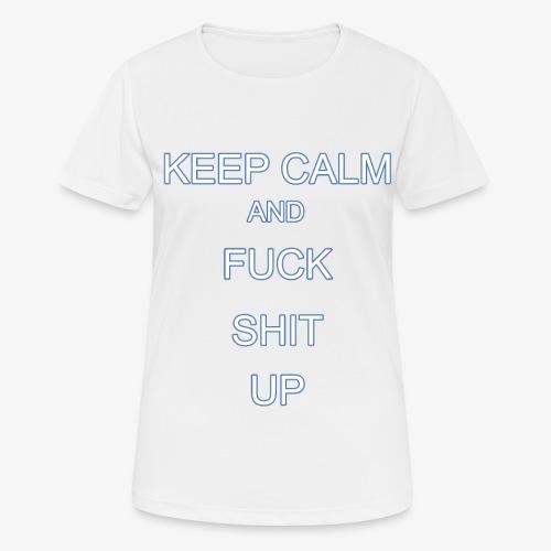 Keep Calm and Fuck Shit Up - Maglietta da donna traspirante