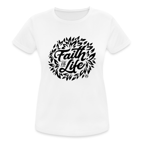 Faith is Life - Frauen T-Shirt atmungsaktiv