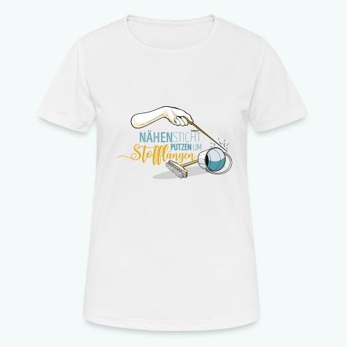 Nähen Putzen Frauen Spruch Handarbeit - Frauen T-Shirt atmungsaktiv
