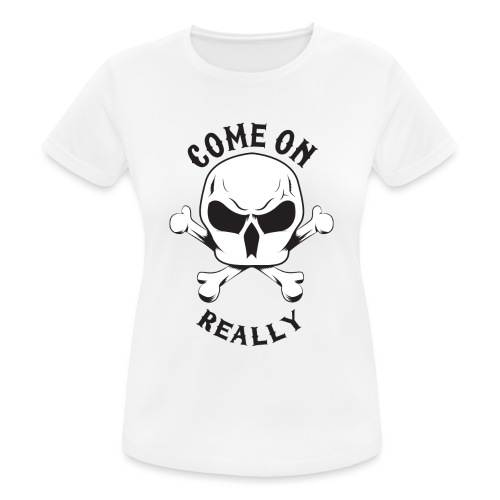 Come On Really Shirt - Women's Breathable T-Shirt