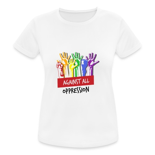 Against All Oppression - vrouwen T-shirt ademend